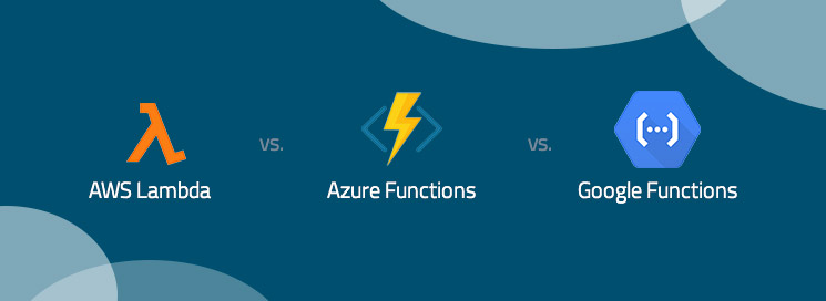 AWS Lambda vs  Azure Functions vs  Google Functions | Logz io