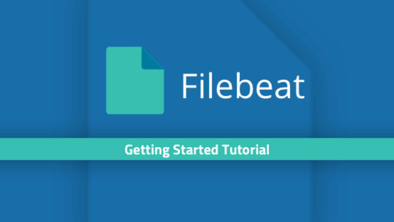 A Filebeat Tutorial: Getting Started | Logz io