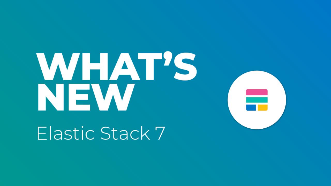What's New in Elastic Stack 7   Logz io