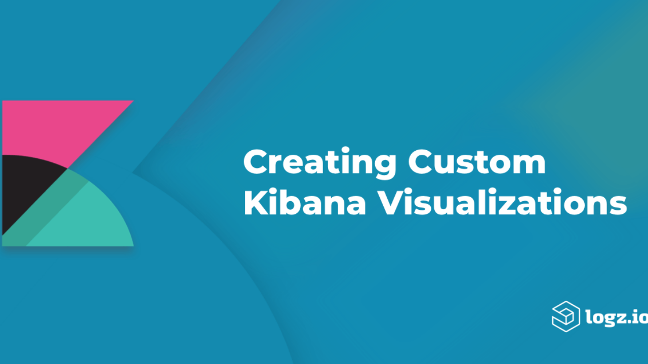 Creating Custom Kibana Visualizations | Logz io